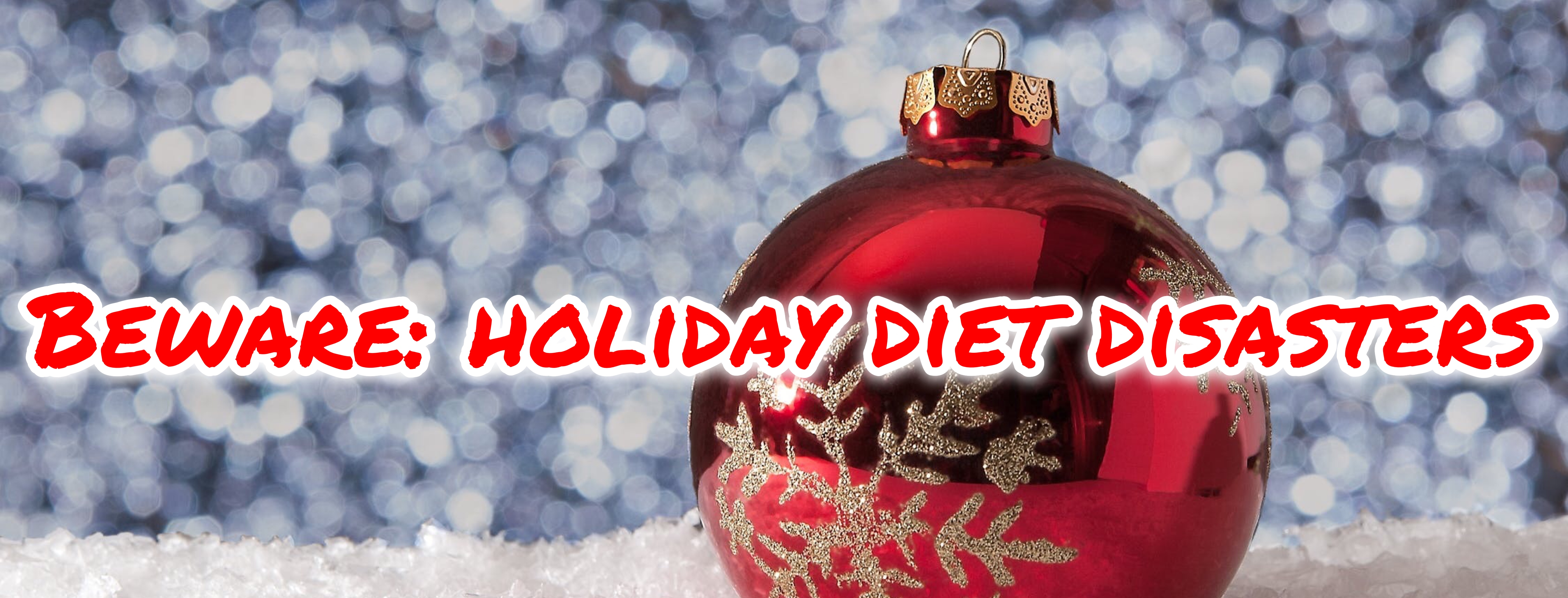 3 Holiday Diet Disasters You Need To Be Aware Of